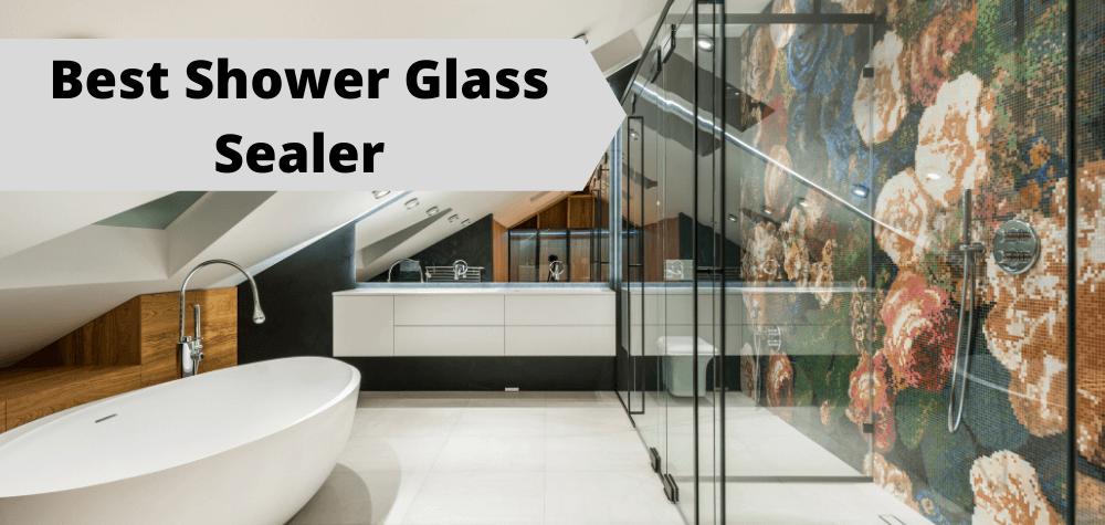 Best Shower Glass Sealer